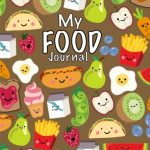 My Food Journal; Kids Food Journal – Daily Nutrition / Food Workbook: Kids Writing Journal For Daily Meals; Food Groups; Healthy Eating Kids Journal For Boys/Girls (Volume 1)