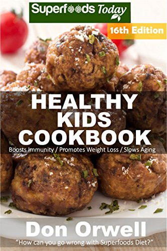 Healthy Kids Cookbook: Over 295 Quick & Easy Gluten Free Low Cholesterol Whole Foods Recipes full of Antioxidants & Phytochemicals (Healthy Kids Natural Weight Loss Transformation Book 12)