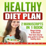 Healthy Diet Plan: 2 Manuscripts in 1 Book: Binge Eating, Diet Dash – Your Best Step-by-Step Guide to Eating Healthy Diets