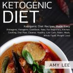 Ketogenic Diet: Ketogenic Diet Recipes Made Easy (Ketogenic, Ketogenic Cookbook, Keto, For Beginners, Kitchen, Cooking, Diet Plan, Cleanse, Healthy, Low Carb, Paleo, Meals, Whole Food, Weight Loss)