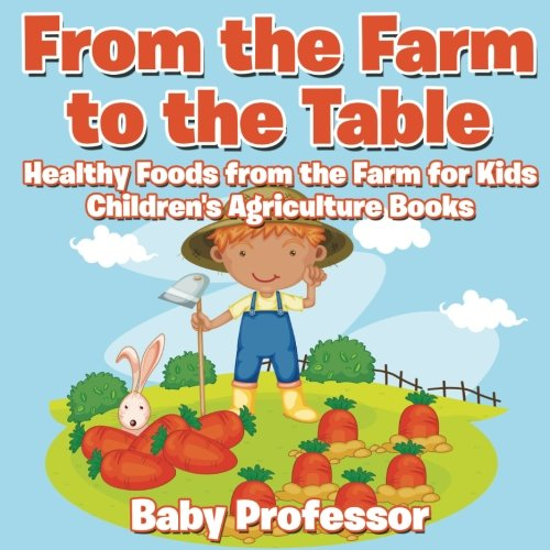 From the Farm to The Table, Healthy Foods from the Farm for Kids – Children's Agriculture Books