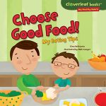 Choose Good Food!: My Eating Tips (Cloverleaf Books ™ — My Healthy Habits)