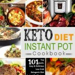 Keto Diet Instant Pot Cookbook: For Rapid Weight Loss And A Better lifestyle- Top 101 Quick, Easy & Delicious Low Carb Ketogenic Diet Instant Pot Meal Plan (Ketogenic Diet Healthy Cooking)