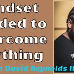 Mindset Wanted to Overcome Something with John David Reynolds III