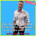 Bio-Hacking with Gary Brecka: MTHFR, Alzheimer's, hormones, vaccines and extra