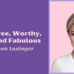 Dwell free, dignified, cherished and fabulous with Sloan Lauinger